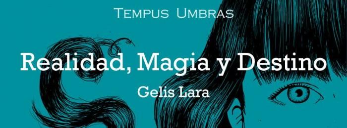 """""""Tempus Umbra"""" Realidad, Magia y Destino de: Gelis Lara"""